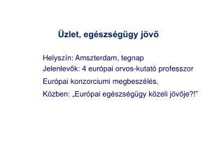 Helysz�n: Amszterdam, tegnap Jelenlev?k: 4 eur�pai orvos-kutat� professzor