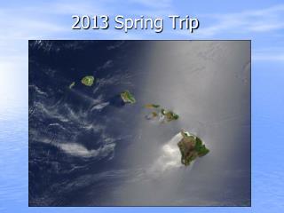2013  Spring Trip