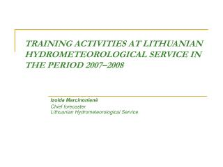 TRAINING ACTIVITIES AT LITHUANIAN HYDROMETEOROLOGICAL SERVICE IN THE PERIOD 2007–2008
