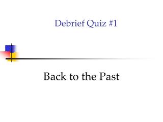Debrief Quiz #1
