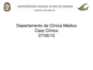 Departamento de Clínica Médica  Caso Clínico 27/06/13