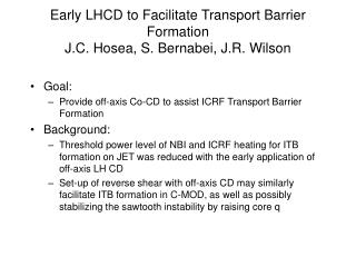 Early LHCD to Facilitate Transport Barrier Formation J.C. Hosea, S. Bernabei, J.R. Wilson