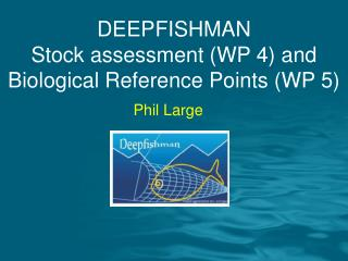 DEEPFISHMAN  Stock assessment (WP 4) and Biological Reference Points (WP 5)