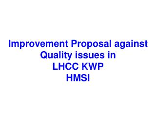 Improvement Proposal against Quality issues in  LHCC KWP HMSI