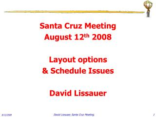 Santa Cruz Meeting August 12 th  2008 Layout options  & Schedule Issues David Lissauer