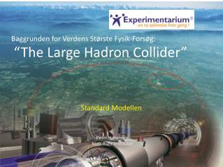 """Baggrunden for Verdens Største Fysik-Forsøg: """"The Large Hadron Collider"""""""