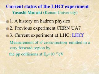Current status of the LHCf experiment Yasushi Muraki ( Konan University )