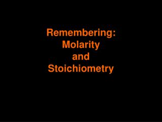Remembering: Molarity  and  Stoichiometry