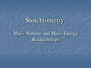 Stoichiometry: Mass-Volume and Mass-Energy Relationships