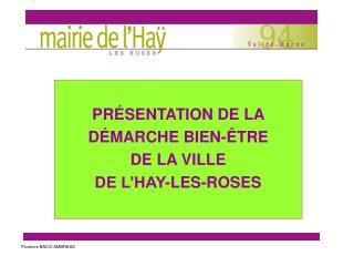 PR � SENTATION DE LA  D � MARCHE BIEN- � TRE DE LA VILLE  DE L�HAY-LES-ROSES