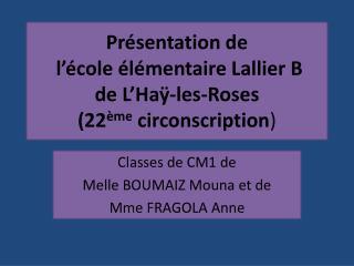 Présentation de  l'école élémentaire Lallier B  de L'Haÿ-les-Roses  (22 ème  circonscription )