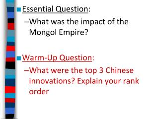 Essential Question : What was the impact of the Mongol Empire? Warm-Up Question :