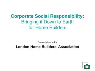 Corporate Social Responsibility: Bringing it Down to Earth  for Home Builders