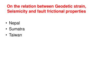 On the relation between Geodetic strain, Seismicity and fault frictional properties