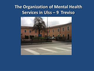 The  Organization  of Mental Health Services in Ulss – 9  Treviso