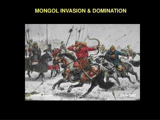 MONGOL INVASION & DOMINATION