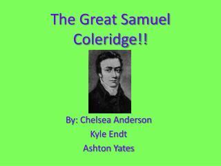 The Great Samuel Coleridge!!