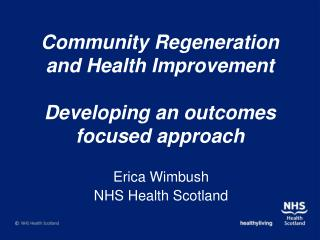 Community Regeneration and Health Improvement  Developing an outcomes focused approach