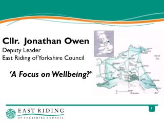 Cllr.  Jonathan Owen Deputy Leader East Riding of Yorkshire Council 'A Focus on Wellbeing?'