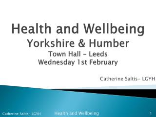 Health and Wellbeing Yorkshire & Humber Town Hall - Leeds Wednesday 1st February