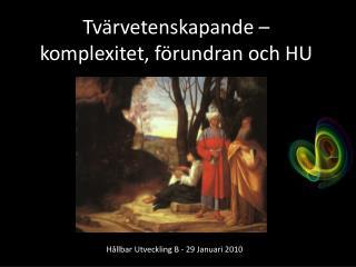 Tv�rvetenskapande � komplexitet, f�rundran och HU