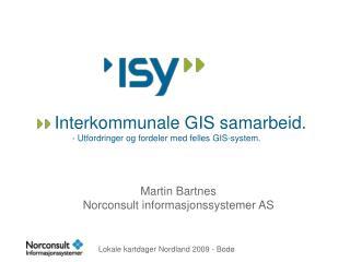 Interkommunale GIS samarbeid. - Utfordringer og fordeler med felles GIS-system.