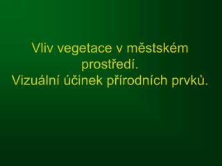 Vliv vegetace v městském prostředí. Vizuální účinek přírodních prvků.