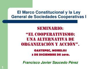 El Marco  Constitucional y la Ley General de Sociedades Cooperativas I