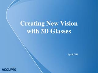 Creating New Vision with 3D Glasses