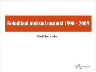 Kohalikud maksud aastatel 1996 - 2008