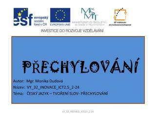 PŘECHYLOVÁNÍ Autor:  Mgr. Monika Dudová Název:  VY_32_INOVACE_ICT2.5_2-24