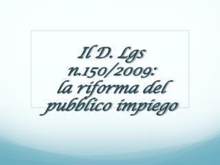 Il D. Lgs n.150/2009:  la riforma del pubblico impiego
