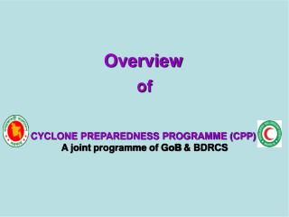 Overview of CYCLONE PREPAREDNESS PROGRAMME (CPP) A joint  programme  of  GoB  & BDRCS