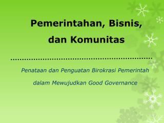 Pemerintahan ,  Bisnis ,  dan Komunitas