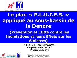 Ir P. Dewil – RW(MET)/DGVH Responsable du SETHY Président du GTI