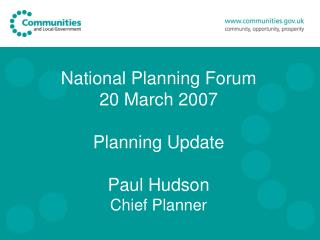 National Planning Forum 20 March 2007 Planning Update  Paul Hudson Chief Planner