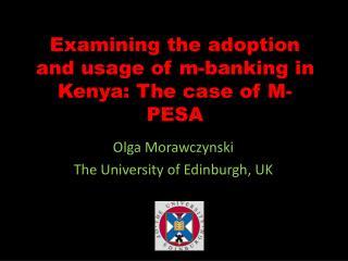 Examining the adoption and usage of m-banking in Kenya: The case of M-PESA