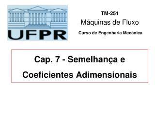 Cap. 7 - Semelhança e Coeficientes Adimensionais