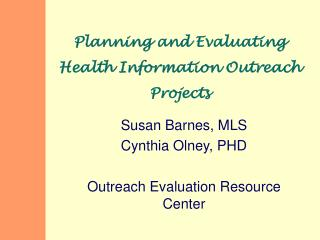 Planning and Evaluating Health Information Outreach Projects