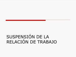SUSPENSIÓN DE LA RELACIÓN DE TRABAJO