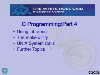 Using Libraries The make utility UNIX System Calls Further Topics