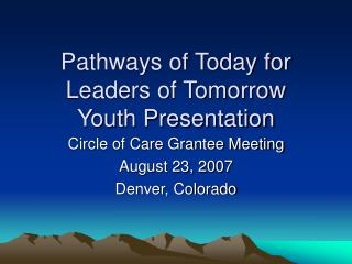 Pathways of Today for Leaders of Tomorrow Youth Presentation