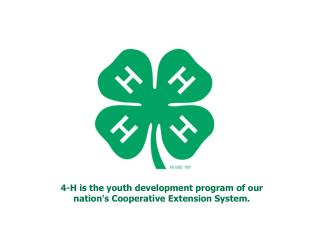 4-H is the youth development program of our nation's Cooperative Extension System.