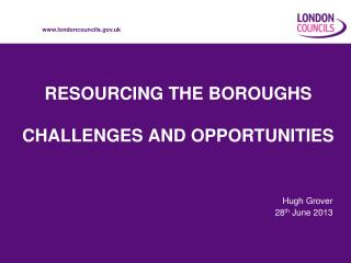 RESOURCING THE BOROUGHS CHALLENGES AND OPPORTUNITIES