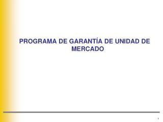 PROGRAMA DE GARANT�A DE UNIDAD DE MERCADO
