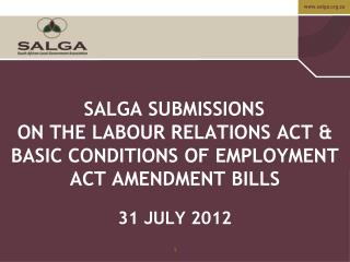 SALGA SUBMISSIONS ON THE LABOUR RELATIONS ACT & BASIC CONDITIONS OF EMPLOYMENT ACT AMENDMENT BILLS
