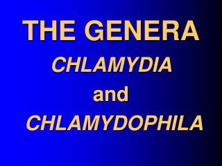 THE GENERA CHLAMYDIA and CHLAMYDOPHILA