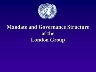 Mandate and Governance Structure  of the  London Group