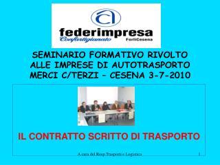 SEMINARIO FORMATIVO RIVOLTO  ALLE IMPRESE DI AUTOTRASPORTO  MERCI C/TERZI – CESENA 3-7-2010