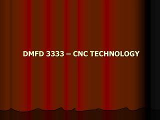 DMFD 3333 – CNC TECHNOLOGY
